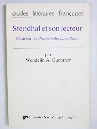 Stendhal et son lecteur: Essai sur les Promenades dans Rome (Etudes litteraires francaises) (French...