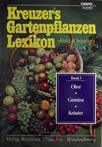 9783878150190: Kreuzers Gartenpflanzen- Lexikon 3 kurz und bündig. Obst. Gemüse. Kräuter