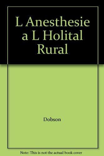L Anesthesie a L Holital Rural: Dobson