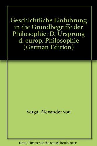 Geschichtliche Einführung in die Grundbegriffe der Philosophie..: Alexander Varga von