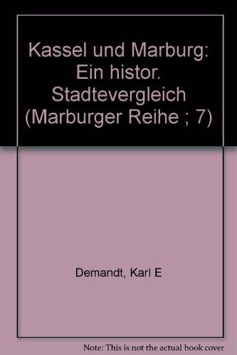 Kassel und Marburg. Ein historischer Städtevergleich. (=Marburger: Demandt, Karl E.: