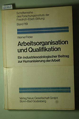 Arbeitsorganisation und Qualifikation.. Ein industriesoziologischer Beitrag zur: Werner Fricke