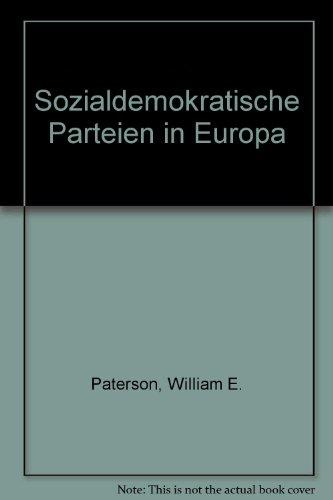 Sozialdemokratische Parteien in Europa (Theorie und Praxis der deutschen Sozialdemokratie) (German Edition) (9783878312833) by [???]