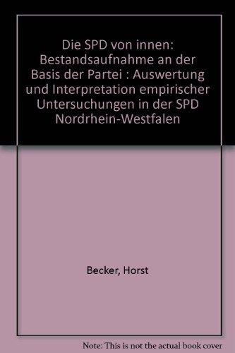 9783878313779: Die SPD von innen: Bestandsaufnahme an der Basis der Partei : Auswertung und Interpretation empirischer Untersuchungen in der SPD Nordrhein-Westfalen