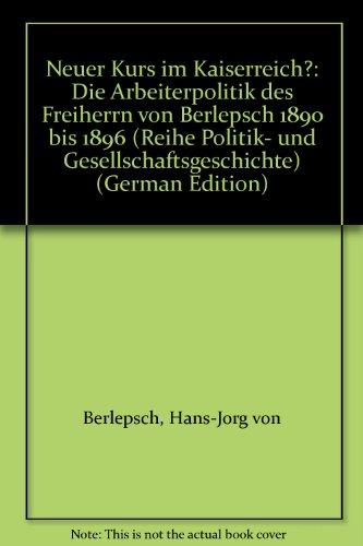 9783878314561: Neuer Kurs im Kaiserreich?. Die Arbeiterpolitik des Freiherrn von Berlepsch 1890 bis 1896