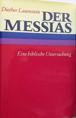 Der Messias. Eine biblische Untersuchung.: Lauenstein, Diether.