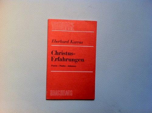 Christus-Erfahrungen. Petrus - Paulus - Johannes Vorträge: Kurras, Eberhard:
