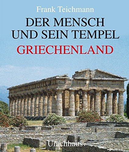 Der Mensch und sein Tempel. Griechenland: Frank Teichmann