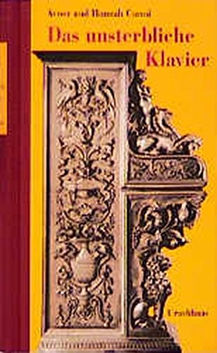 9783878384144: Das unsterbliche Klavier: Die abenteuerliche und wahrhaftige Geschichte von dem verschollenen und wiedergefundenen Siena-Klavier