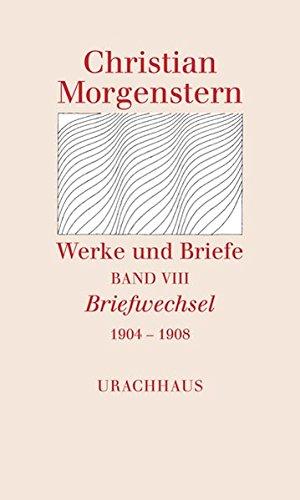 Werke und Briefe Band VIII Briefwechsel 1904 - 1908: Christian Morgenstern