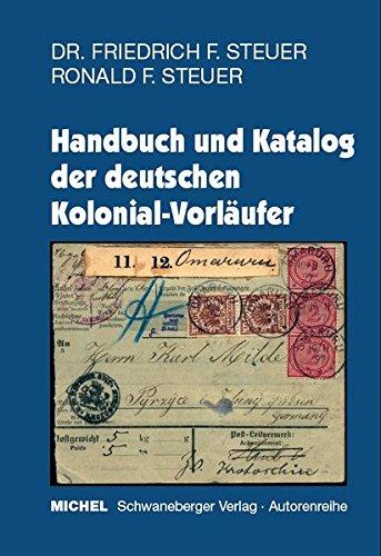 Handbuch und Katalog der deutschen Kolonial - Vorläufer: Friedrich F. Steuer