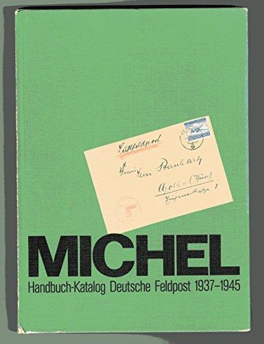 Michel-Handbuch-Katalog deutsche Feldpost 1937 - 1945 : mit ausführlicher Einführung in ...