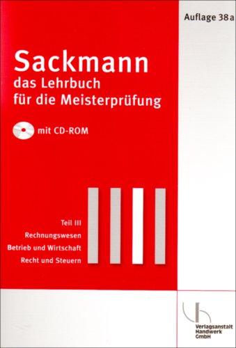 9783878649076: Sackmann - Das Lehrbuch für die Meisterprüfung / Teil III: Rechnungswesen - Betrieb und Wirtschaft - Recht und Steuern