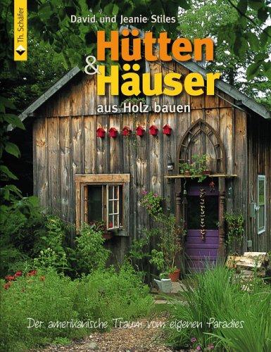 9783878705871: Hütten und Häuser aus Holz bauen: Der amerikanische Traum vom eigenen Paradies