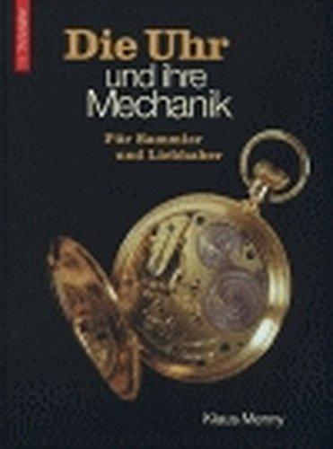 9783878706878: Die Uhr und ihre Mechanik: für Sammler und Liebhaber