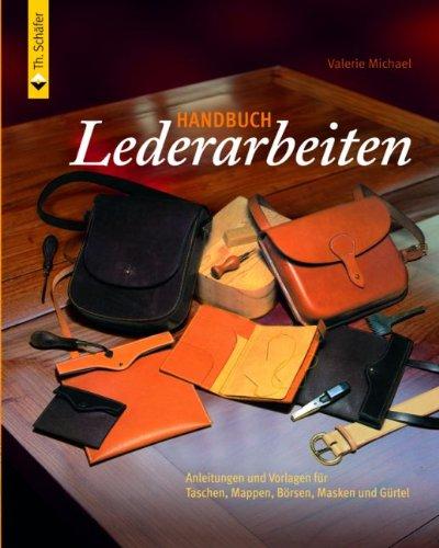 Handbuch Lederarbeiten: Taschen Mappen Börsen Masken Gürtel: Valerie Michael