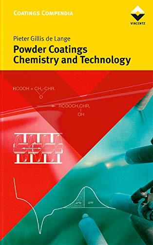Powder Coatings Chemistry and Technology 2e (American Coatings Literature): Gillis de Lange, Pieter