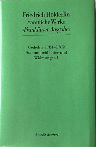 Sämtliche Werke (Frankfurter Ausgabe), Band I (Gedichte 1784-1789, Stammbuchblaetter, ...