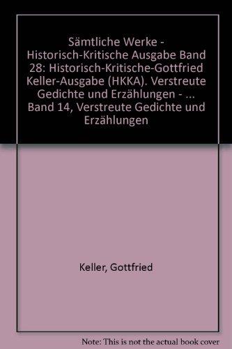 Sämtliche Werke - Historisch-Kritische Ausgabe Band 28: Gottfried Keller