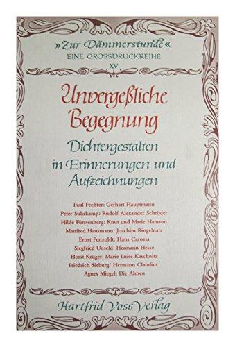 9783878780373: Unvergessliche Begegnung: Dichtergestalten in Erinnerungen u. Aufzeichn (Zur Dammerstunde)