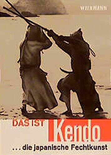 Das ist Kendo : Die Japanische Fechtkunst: Sasamori, Junzo; Warner, Gordon