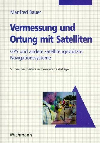 9783879073603: Vermessung und Ortung mit Satelliten: GPS und andere satellitengestützte Navigationssysteme