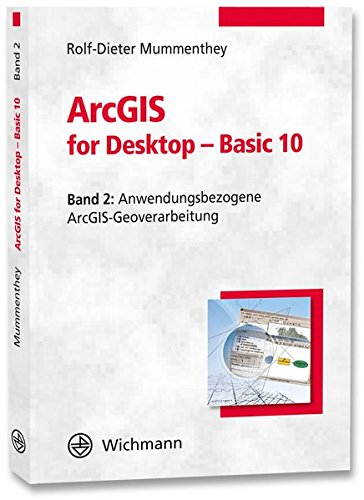 ArcGIS for Desktop - Basic 10.X. Bd. 02: Rolf-Dieter Mummenthey