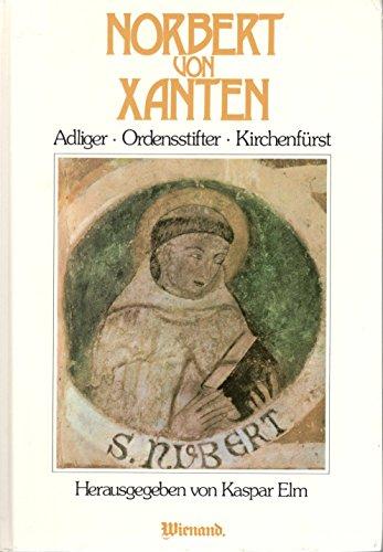 NORBERT VON XANTEN Adliger - Ordensstifter - Kirchenfuerst.: Elm, Kaspar (Hrsg.)