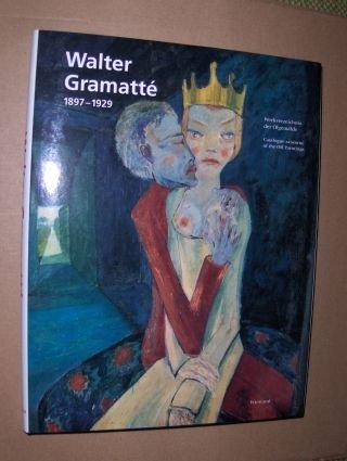 Walter Gramatte 1897-1929: Werkverzeichnis Der Olgemalde/Catalogue Raisonne of the Oil ...
