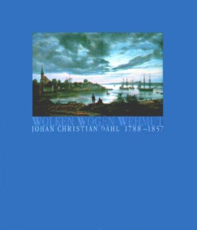 Wolken, Wogen, Wehmut: Johan Christian Dahl 1788-1857.