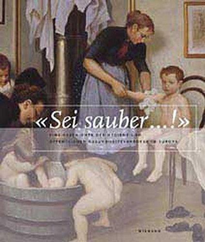 Sei sauber!: Eine Geschichte der Hygiene und Öffentlichen Gesundheitsvorsorge in Europa [Gebundene ...