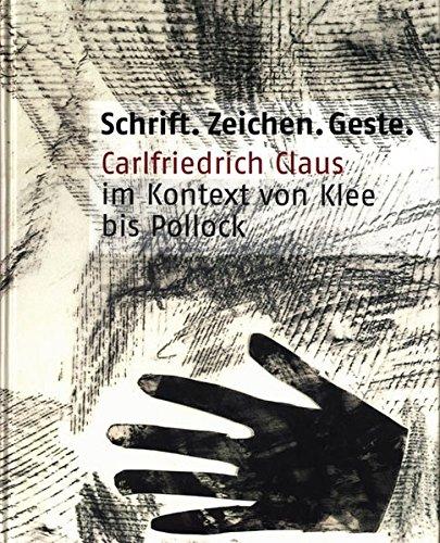 9783879098675: Carlfriedrich Claus: Schrift, Zeichen, Geste. Carlfriedrich Claus im Kontext von Klee bis Pollock