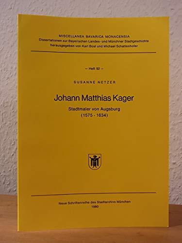 Johann Matthias Kager : Stadtmaler von Augsburg: Netzer, Susanne: