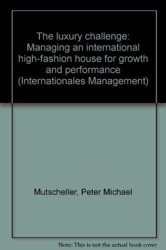 9783879404223: The luxury challenge: Managing an international high-fashion house for growth and performance (Internationales Management)