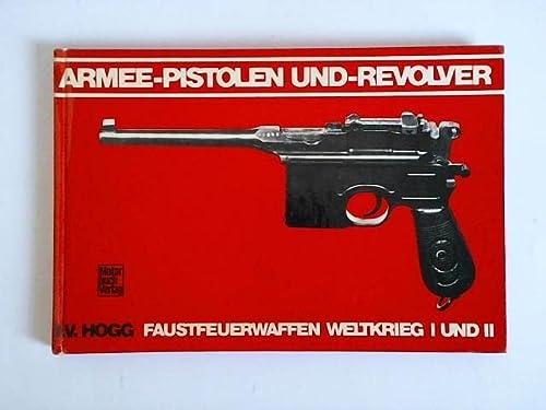 ARMEE- PISTOLEN UND- REVOLVER -- 32 Faustfeuerwaffen: Hogg, I. V.