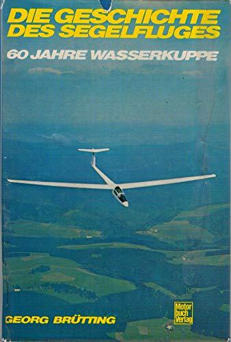 9783879432080: Die Geschichte des Segelfluges. 60 Jahre Wasserkuppe