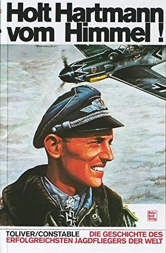 9783879432165: Holt Hartmann vom Himmel!: Die Geschichte des erfolgreichsten Jagdfliegers der Welt