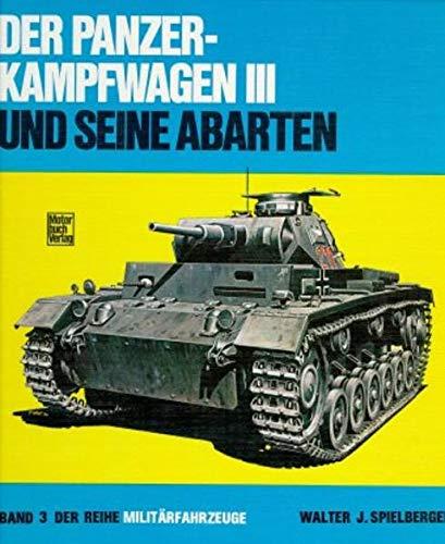 Der Panzerkampfwagen III und seine Abarten (Milita?rfahrzeuge) (German Edition): Spielberger, ...