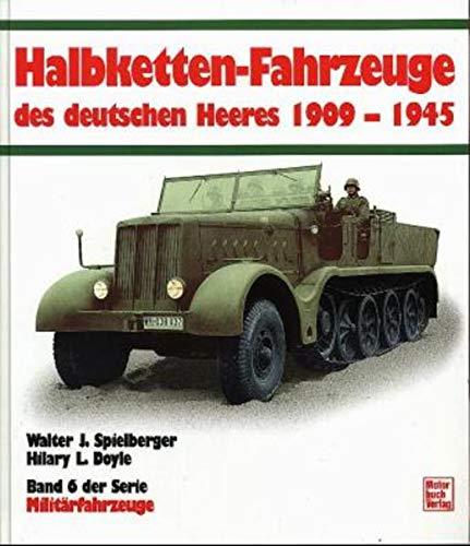Die Halbkettenfahrzeuge des deutschen Heeres 1909 - 1945. Band 6 der Serie Militärfahrzeuge.: ...