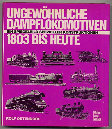 9783879434060: Ungewöhnliche Dampflokomotiven 1803 bis heute. Ein Spiegelbild spezieller Konstruktionen