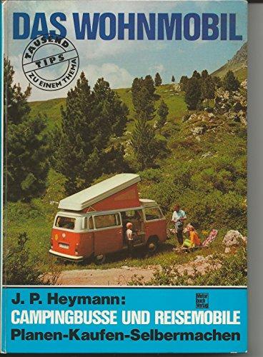 9783879434091: Das Wohnmobil. Campingbusse und Reisemobile - Planen-Kaufen-Selbermachen
