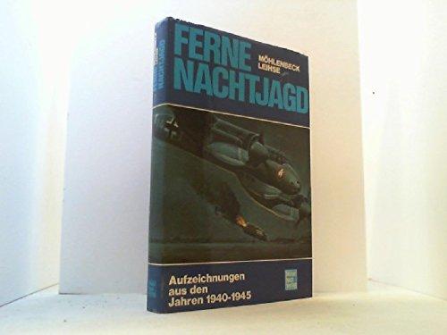 Ferne Nachtjagd. Aufzeichnungen aus den Jahren 1940 - 1945: Möhlenbeck, Otto/Leihse, Manfred