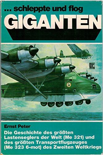 9783879434268: - Schleppte und flog Giganten: [die Geschichte des grössten Lastenseglers der Welt (Me 321) und des grössten Transportflugzeuges (Me 323-6 mot) des Zweiten Weltkriegs]