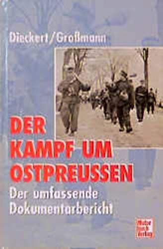 Der Kampf um Ostpreussen - Der umfassende Dokumentarbericht über das Kriegsgeschehn in Ostpreu...