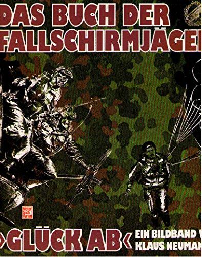9783879435111: Das Buch der Fallschirmjäger Glück ab. Die Luftlandetruppe der Bundeswehr: Ihre Ausbildung - Ihre Bewaffnung