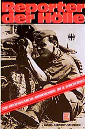 Reporter der Holle: Die Propaganda-Kompanien im 2. Weltkrieg (Reporting the Inferno: The Propaganda...