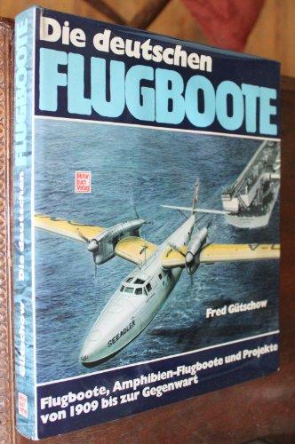 9783879435654: Die deutschen Flugboote: Flugboote, Amphibien-Flugboote und Projekte von 1909 bis zur Gegenwart