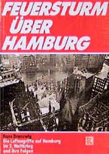 9783879435708: Feuersturm über Hamburg: Die Luftangriffe auf Hamburg im Zweiten Weltkrieg und ihre Folgen