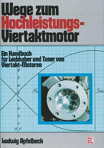 Wege zum Hochleistungs-Viertaktmotor: Ein Handbuch für Liebhaber: Apfelbeck, Ludwig
