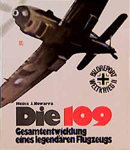 Die 109: Gesamtentwicklung E. Legendaren Flugzeugs: Nowarra, Heinz J.